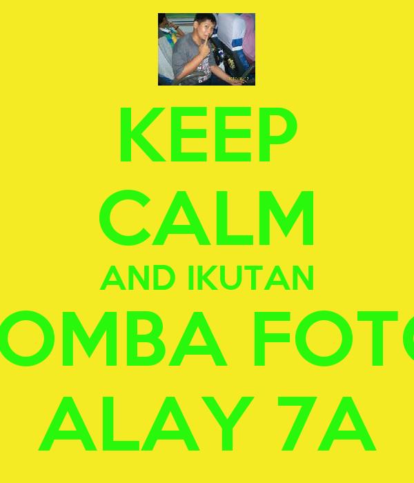 KEEP CALM AND IKUTAN LOMBA FOTO ALAY 7A