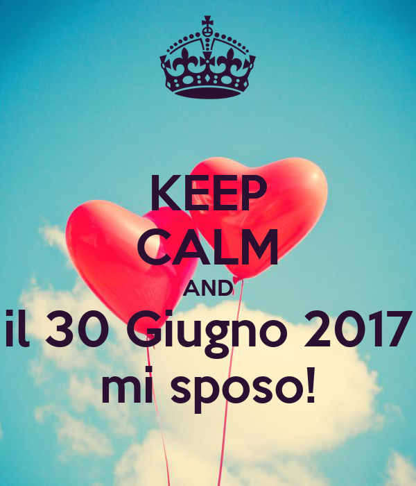 KEEP CALM AND il 30 Giugno 2017 mi sposo!