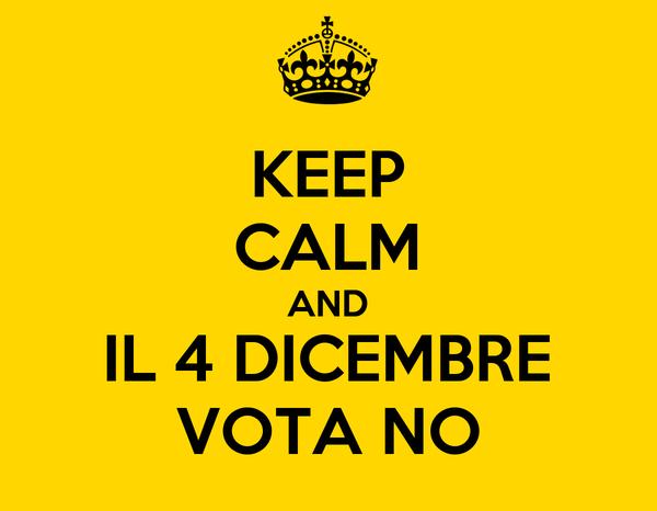 KEEP CALM AND IL 4 DICEMBRE VOTA NO
