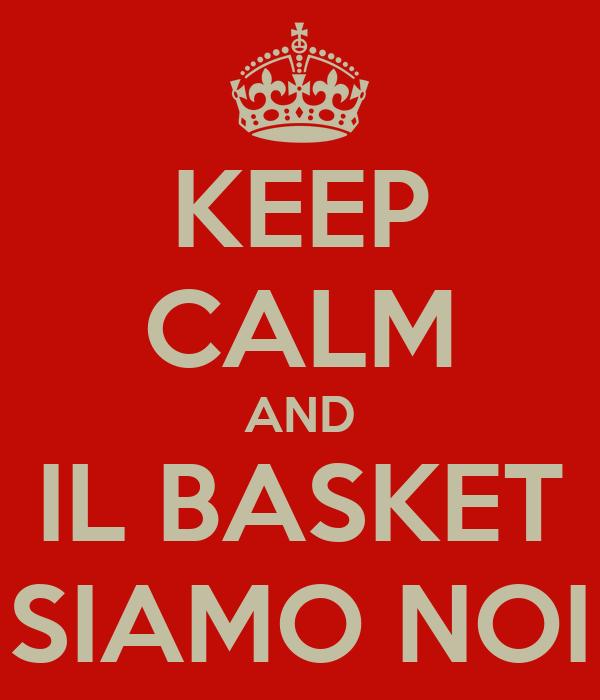 KEEP CALM AND IL BASKET SIAMO NOI