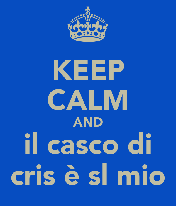 KEEP CALM AND il casco di cris è sl mio