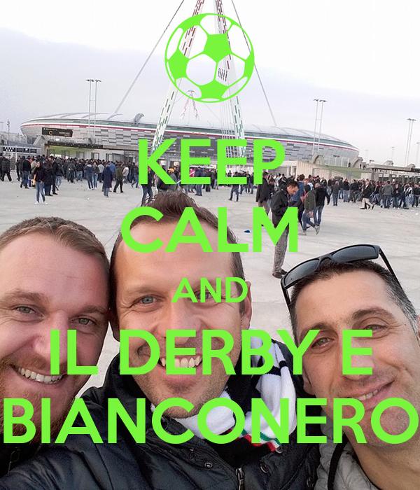 KEEP CALM AND IL DERBY E BIANCONERO