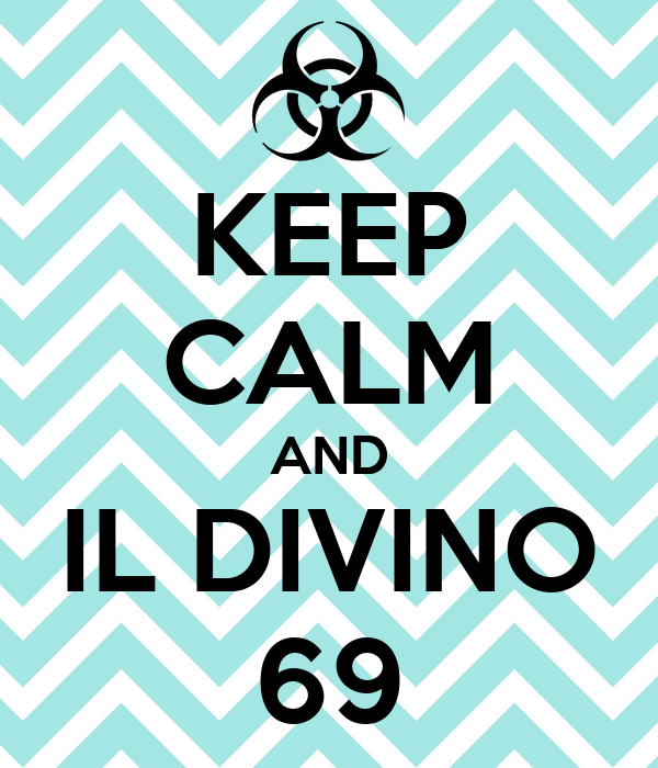 KEEP CALM AND IL DIVINO 69