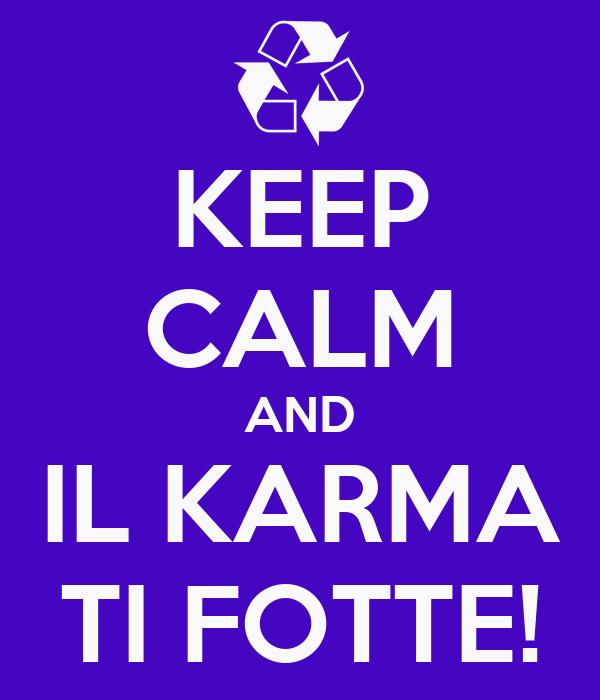 KEEP CALM AND IL KARMA TI FOTTE!