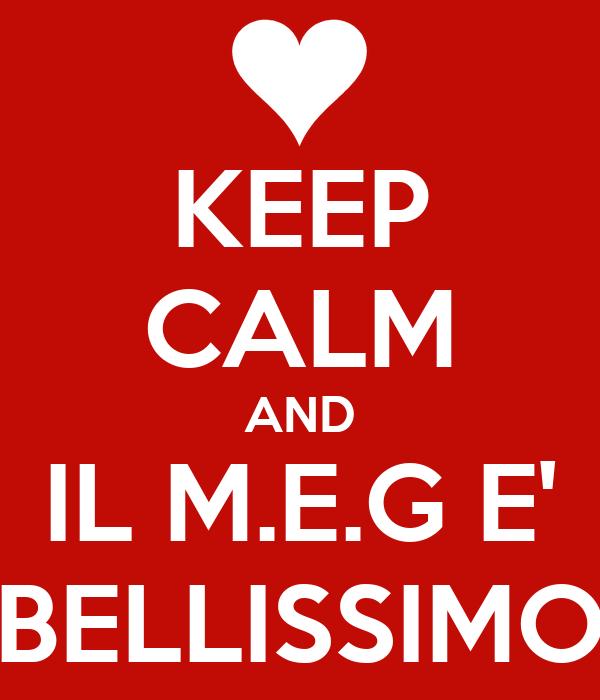 KEEP CALM AND IL M.E.G E' BELLISSIMO