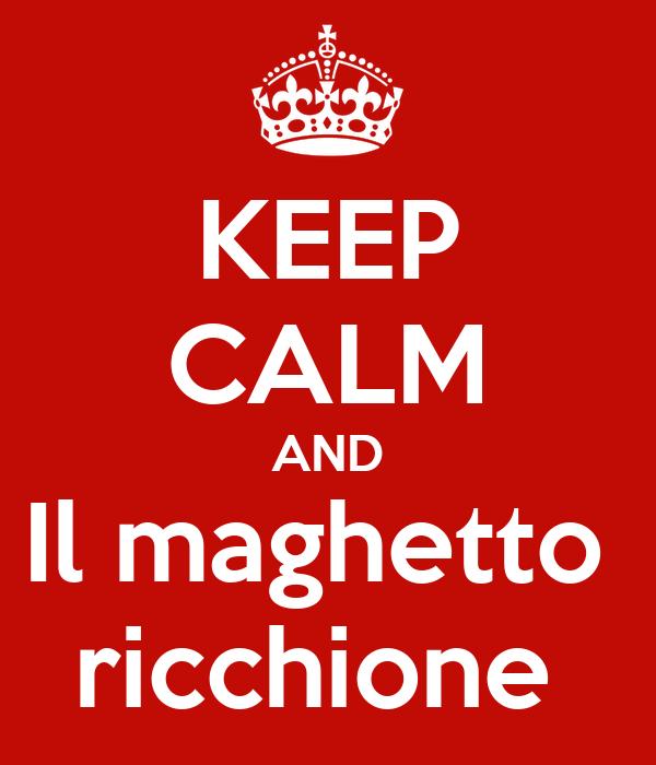 KEEP CALM AND Il maghetto  ricchione