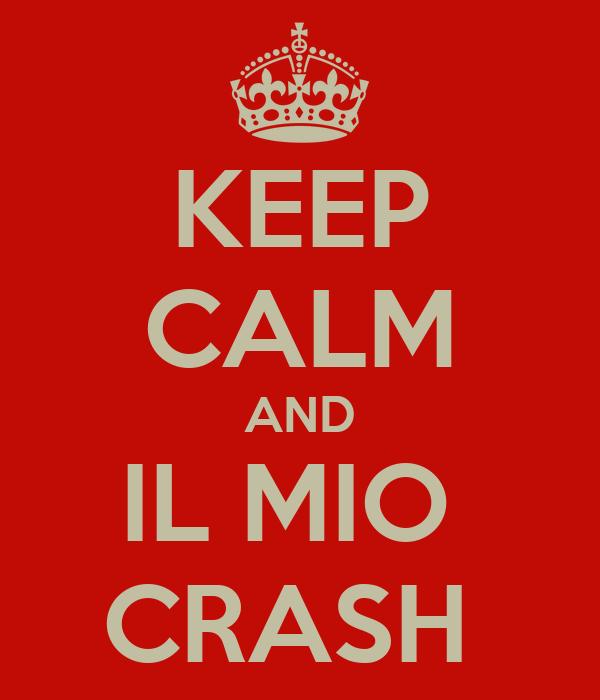 KEEP CALM AND IL MIO  CRASH