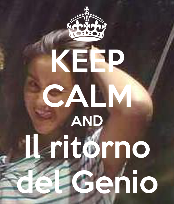KEEP CALM AND Il ritorno del Genio