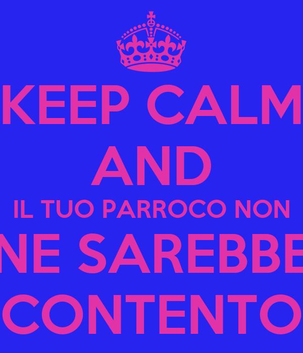 KEEP CALM AND IL TUO PARROCO NON NE SAREBBE CONTENTO