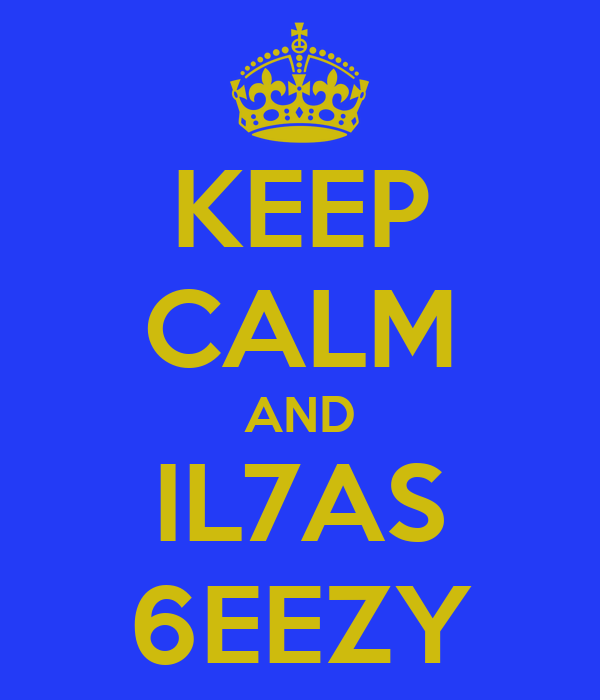 KEEP CALM AND IL7AS 6EEZY