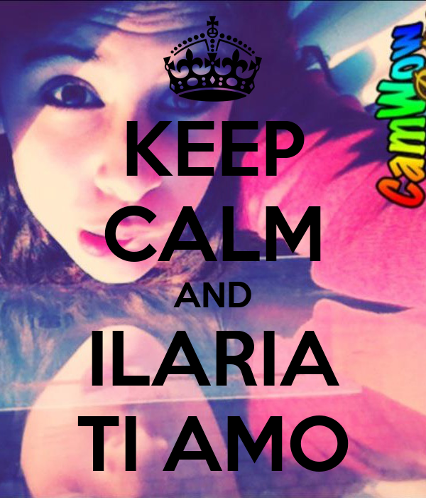 KEEP CALM AND ILARIA TI AMO