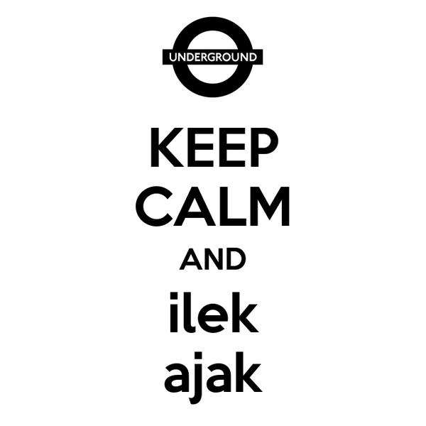 KEEP CALM AND ilek ajak