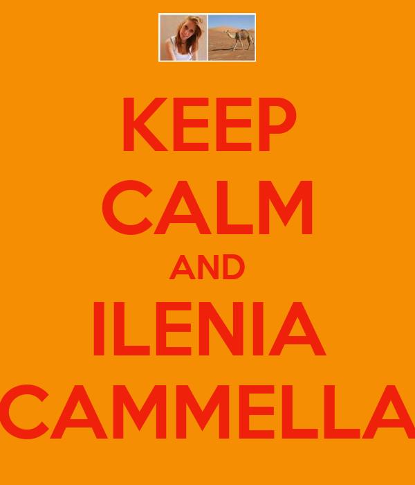 KEEP CALM AND ILENIA CAMMELLA