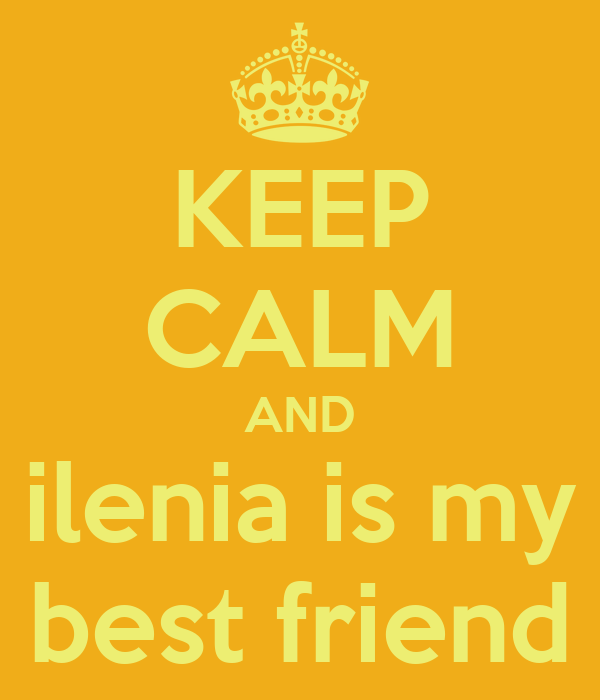 KEEP CALM AND ilenia is my best friend