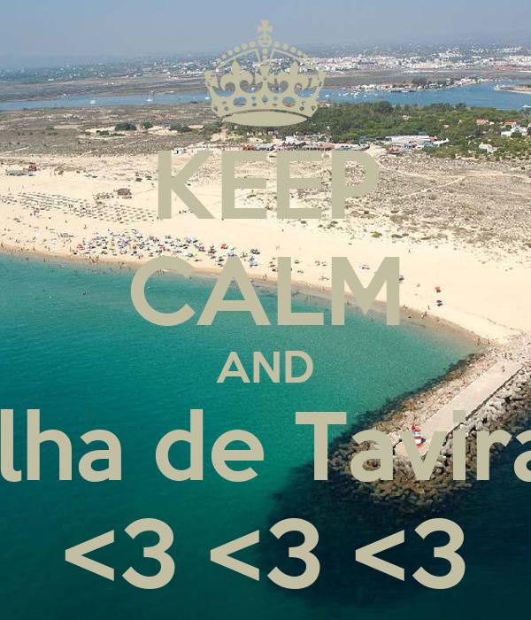 KEEP CALM AND Ilha de Tavira <3 <3 <3