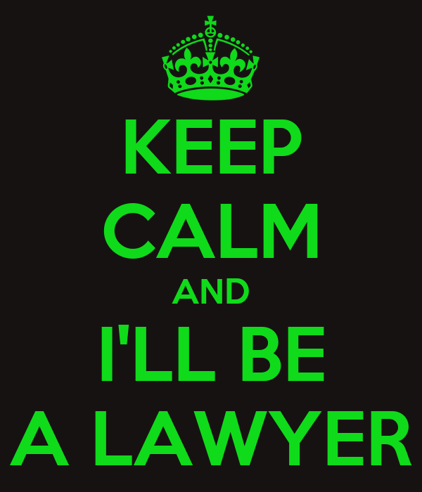 KEEP CALM AND I'LL BE A LAWYER