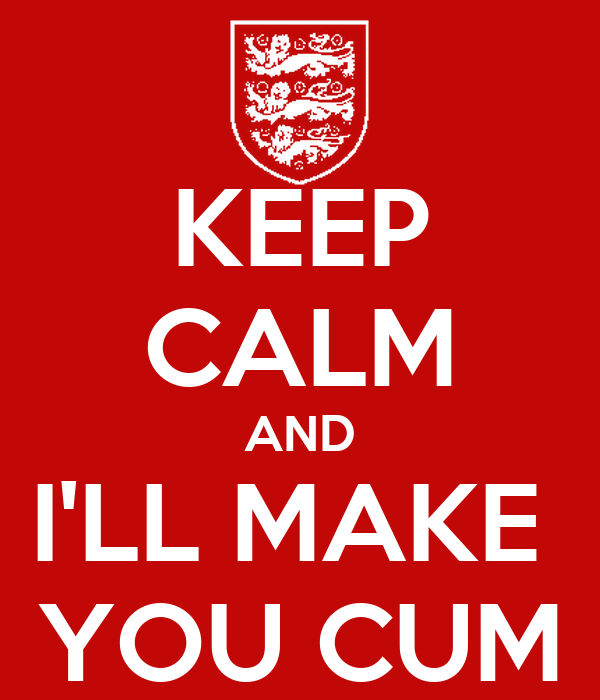 Keep Calm And I Ll Make You Cum Poster Mal Keep Calm O Matic