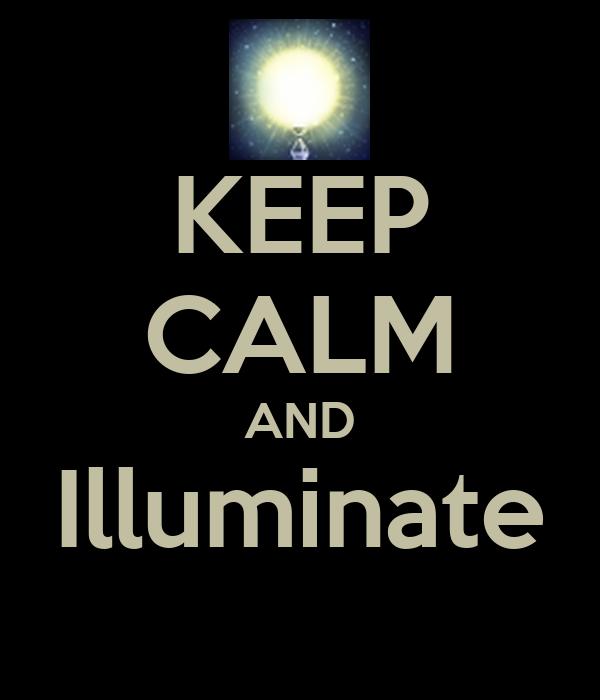 KEEP CALM AND Illuminate