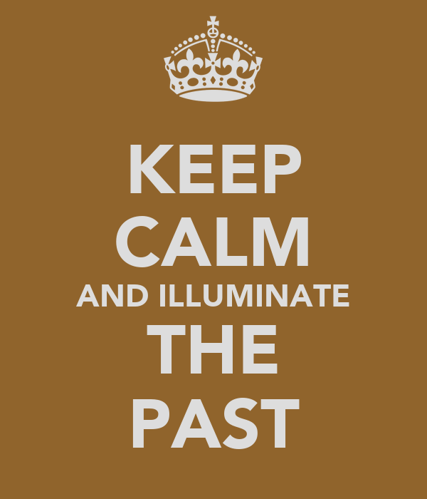 KEEP CALM AND ILLUMINATE THE PAST