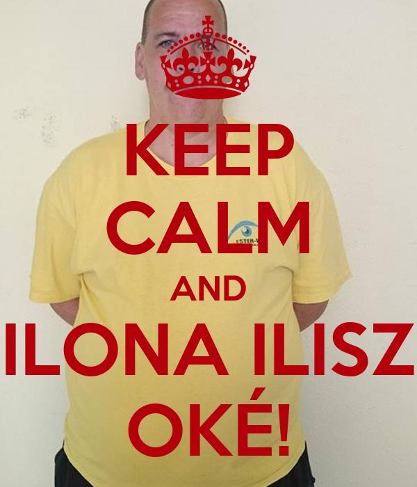 KEEP CALM AND ILONA ILISZ OKÉ!