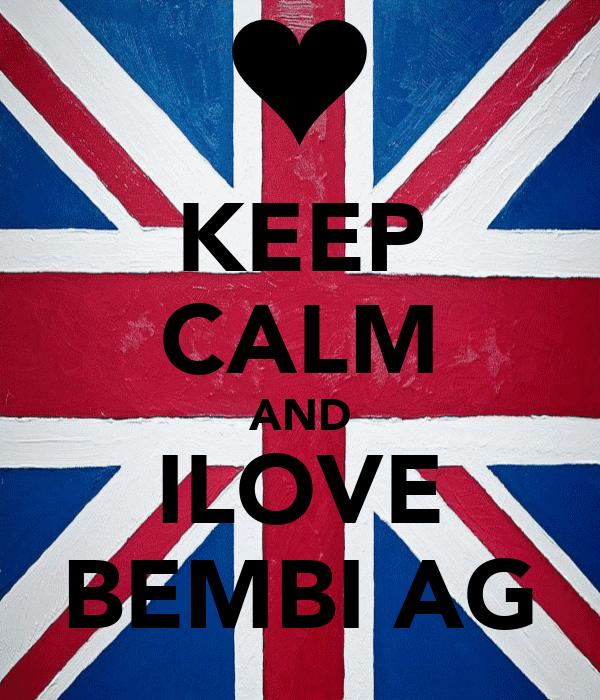 KEEP CALM AND ILOVE BEMBI AG