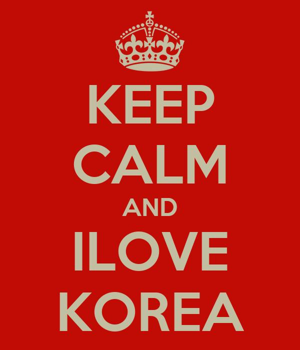 KEEP CALM AND ILOVE KOREA