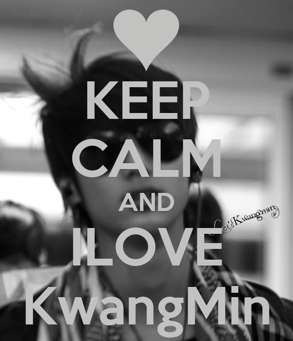 KEEP CALM AND ILOVE KwangMin