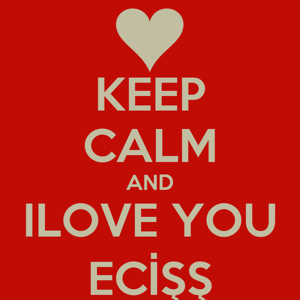 KEEP CALM AND ILOVE YOU ECİŞŞ