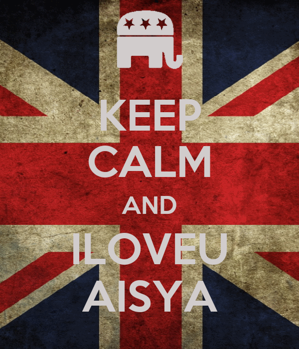 KEEP CALM AND ILOVEU AISYA