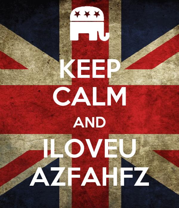 KEEP CALM AND ILOVEU AZFAHFZ