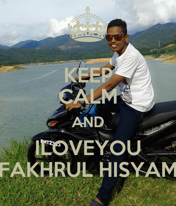KEEP CALM AND ILOVEYOU FAKHRUL HISYAM