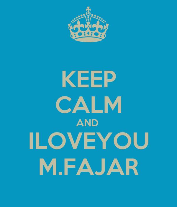 KEEP CALM AND  ILOVEYOU M.FAJAR