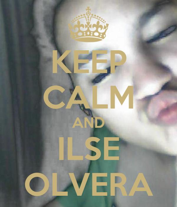 KEEP CALM AND ILSE OLVERA