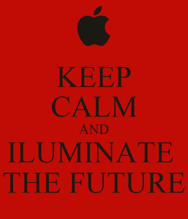 KEEP CALM AND ILUMINATE  THE FUTURE