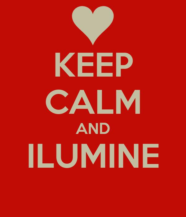 KEEP CALM AND ILUMINE