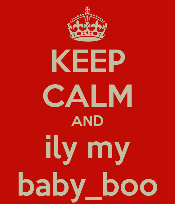 KEEP CALM AND ily my baby_boo
