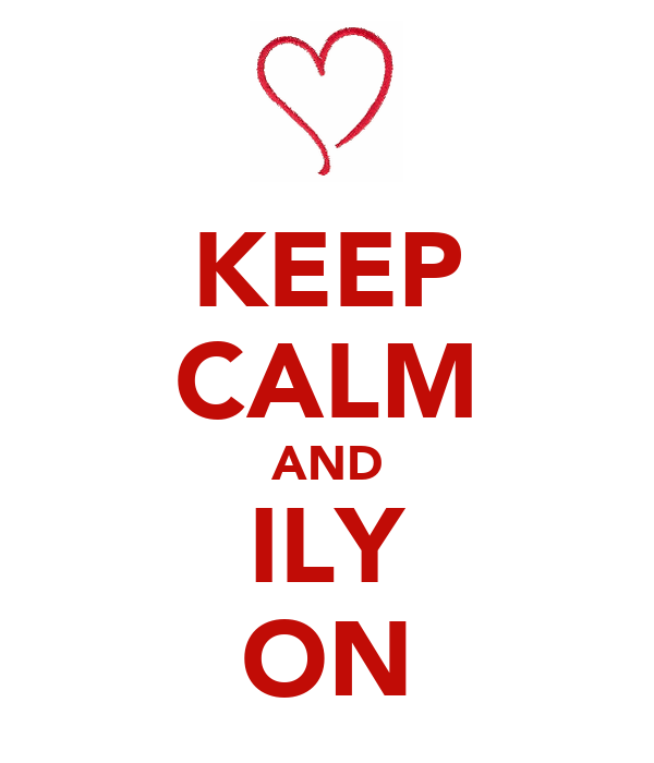 KEEP CALM AND ILY ON