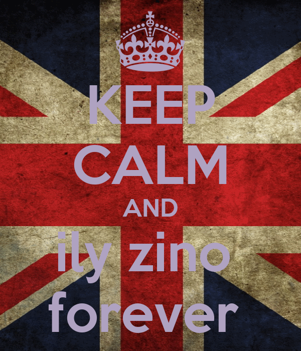 KEEP CALM AND ily zino  forever