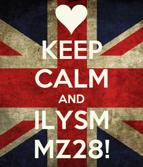 KEEP CALM AND ILYSM MZ28!