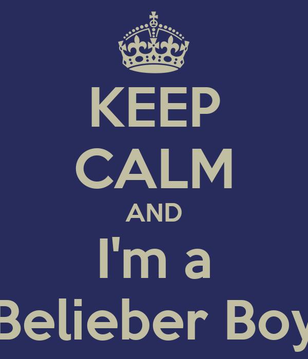 KEEP CALM AND I'm a Belieber Boy