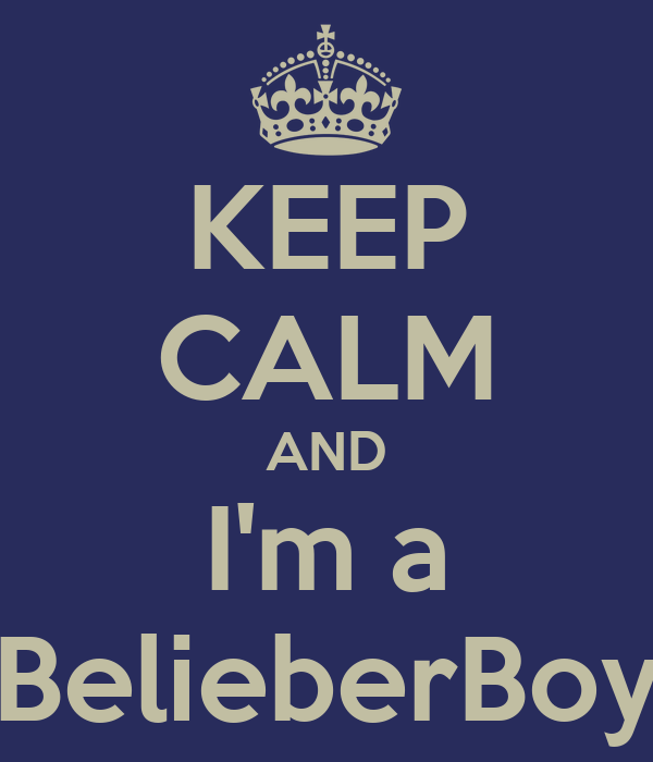 KEEP CALM AND I'm a BelieberBoy