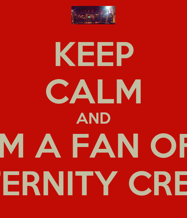KEEP CALM AND I'M A FAN OF  ETERNITY CREW
