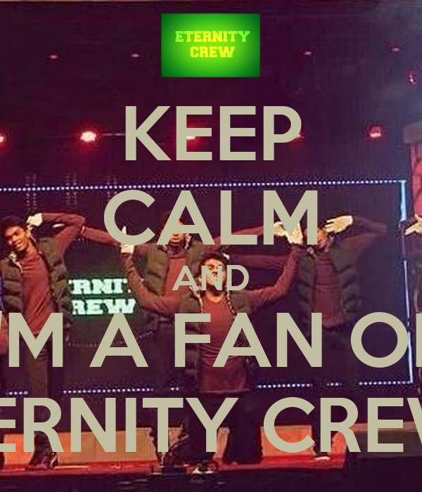 KEEP CALM AND I'M A FAN OF ETERNITY CREW!!!