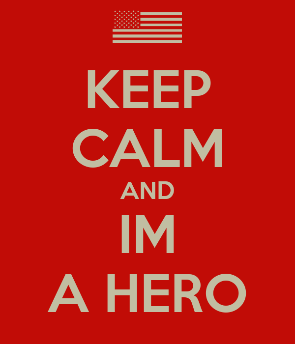 KEEP CALM AND IM A HERO
