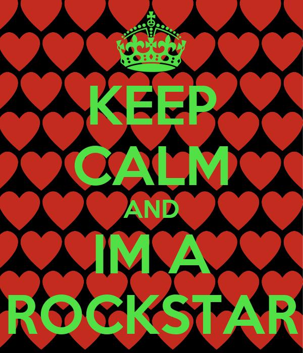 KEEP CALM AND IM A ROCKSTAR