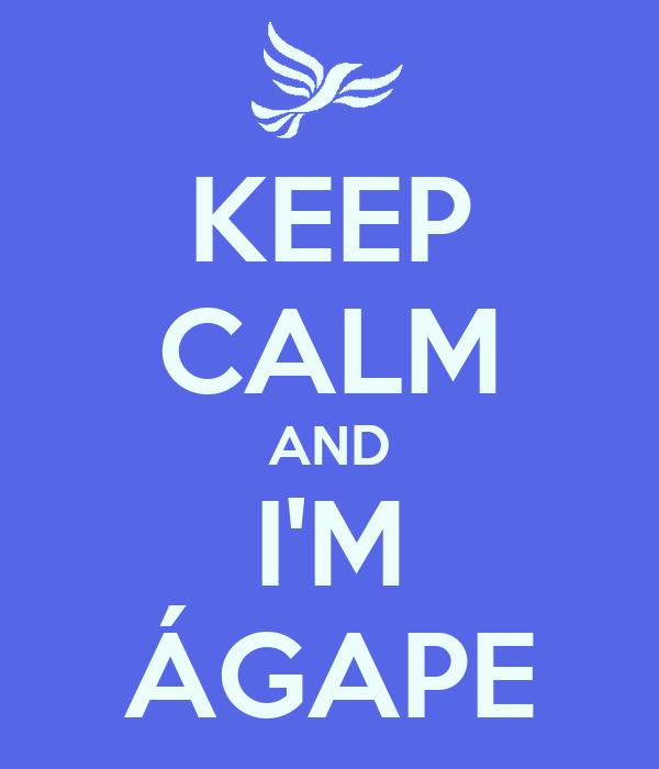 KEEP CALM AND I'M ÁGAPE