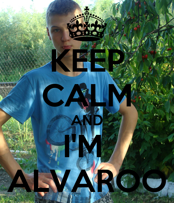 KEEP CALM AND I'M  ALVAROO