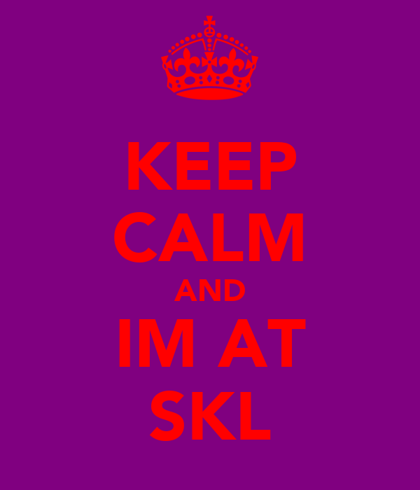 KEEP CALM AND IM AT SKL
