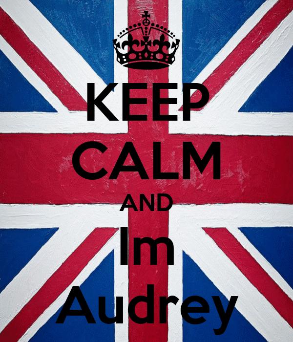 KEEP CALM AND Im Audrey