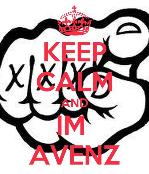 KEEP CALM AND IM  AVENZ